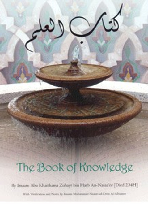 The Book of Knowledge (An-Nasaa'ee) (Imaam Abu Khaithama Zuhyar bin Harb An-Nasaa'ee)