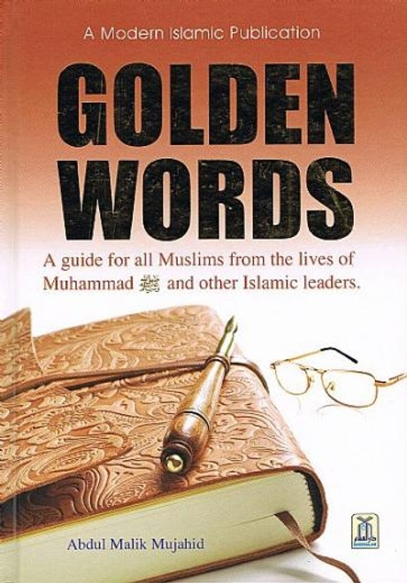 Golden Words ( A guide for all Muslims from the Lives of Muhammad (S) and other Islamic Leaders ) By Abdul Malik Mujahid