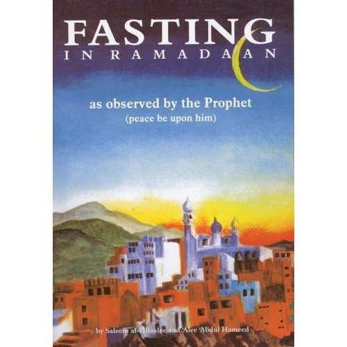 Fasting in Ramadaan As Observed by the Prophet (Peace Be Upon Him)
