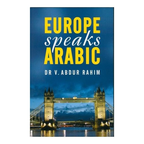 Europe Speaks Arabic by Dr. V. Abdur Rahim