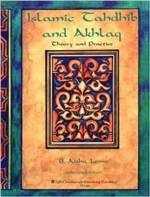 Islamic Tahdhib and Akhlaq, Theory and Practice By Aisha Lemu