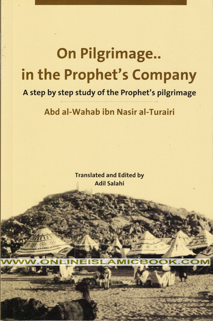 On Pilgrimage in the Prophet's Company (A Step By Step Study of the Prophet's Pilgrimage)
