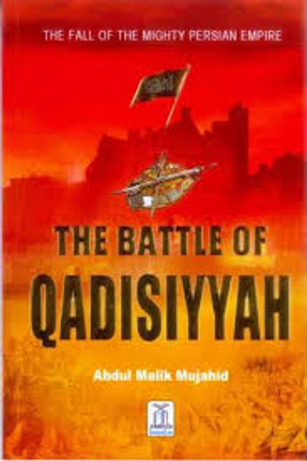 The Battle of Qadisiyyah By Abdul Malik Mujahid