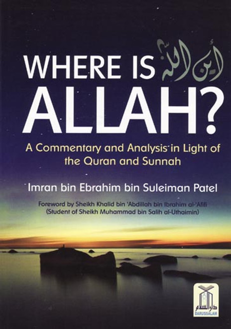 Where Is ALLAH (A Commentary & Analysis In Light Of The Quran & Sunnah),9781910015001,