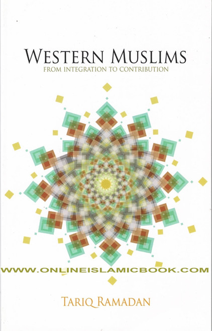 Western Muslims From Integration to Contribution By Tariq Ramadan
