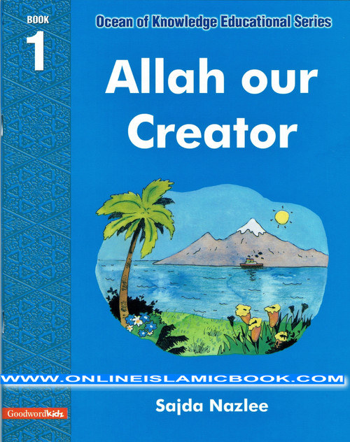 Allah Our Creator (Ocean Of Knowledge Educational Series)Book One By Sajda Nazlee