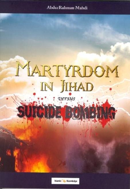 Martyrdom in Jihad versus Suicide Bombing