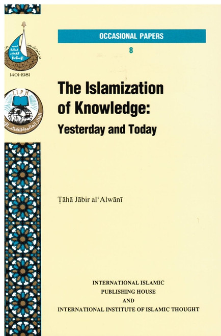 The Islamization of Knowledge Yesterday and Today