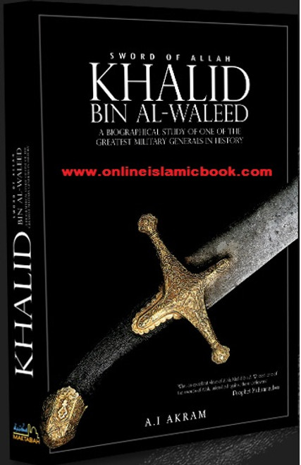 Sword of Allah Khalid bin al Waleed : A Biographical Study of One of the Greatest Military Generals in History