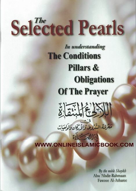 The Selected Pearls in Understanding the Conditions Pillars & Obligations of the Prayer