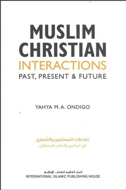 Muslim Christian Interactions Past, Present & Future