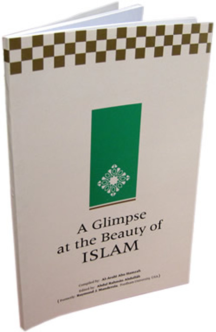 A Glimpse at the Beauty of Islam By Al-Arabi Abu Hamzah