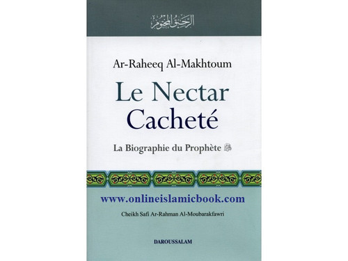 French Sealed Nectar ( Ar-Raheeq Al-Makhtoom ) La Biographie du Prophete French Le Nectar Cachete (French - The Sealed Nectar)