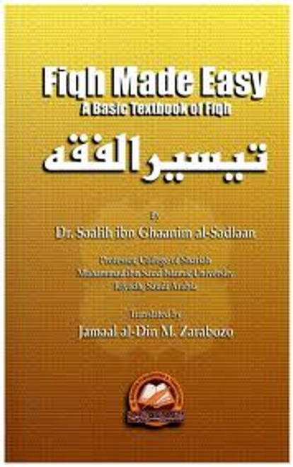Fiqh Made Easy A Basic Textbook of Fiqh By Dr. Saalih ibn Ghaanim al-Sadlaam