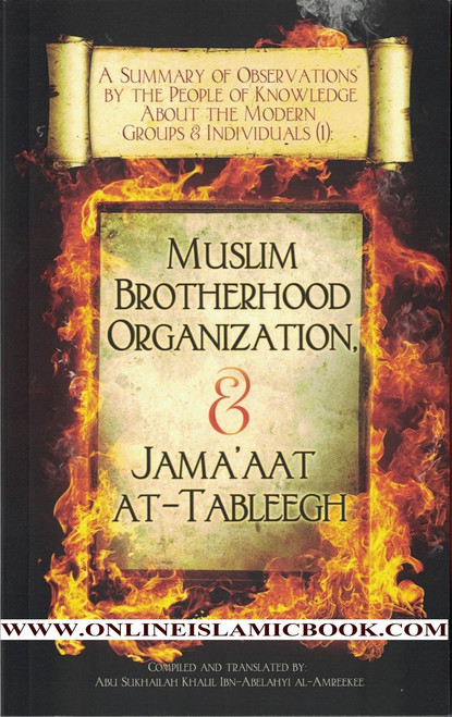 A Summary of Observations by the People of Knowledge About Modern Groups & Individuals  The Muslim Brotherhood Organization & Jama'aat at-Tableegh (Volume 1),9781938117275,