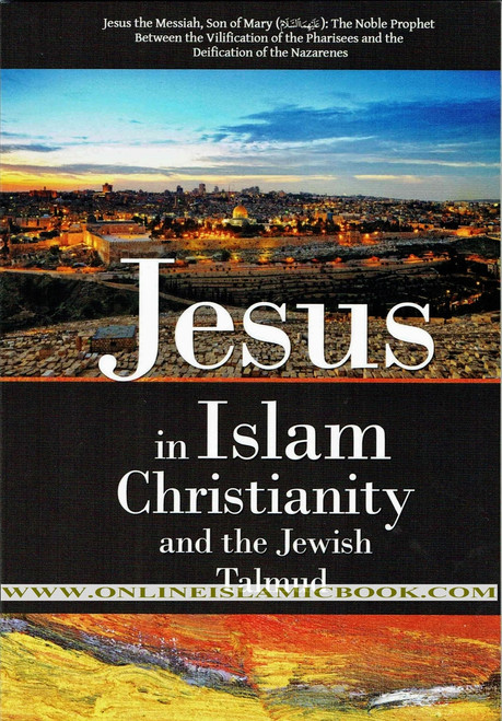 Jesus in Islam Christianity and the Jewish Talmud