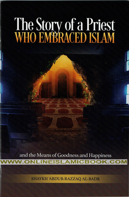 The Story of a Priest Who Embraced Islam and the Means of Goodness and Happiness in the Dunya and the Hereafter,9781532387913,