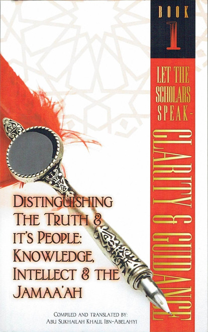 Let The Scholars Speak- Clarity & Guidance (Book 1): Distinguishing The Truth & Its People: Knowledge, Intellect & The Jamaa'ah (Volume 1),9781938117794,
