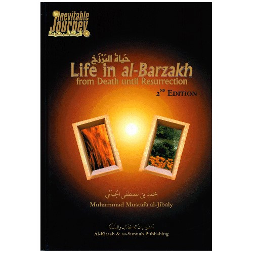 Life in al-Barzakh, from Death until Resurrection by Muhammad al-Jibaly