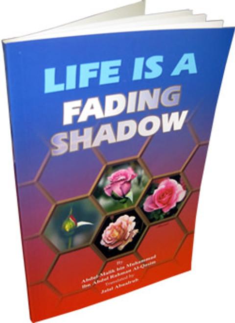 Life is a Fading Shadow By Abdul Malik Al-Qasim