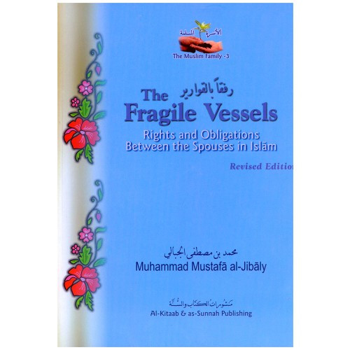 Fragile Vessels The  Rights & Obligations Between the Spouses in Islam