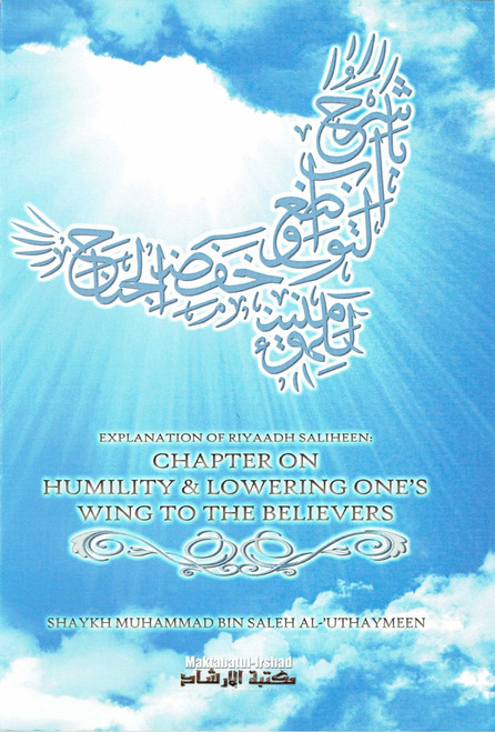 Explanation of Riyaadh Saliheen: Chapter on Humility & Lowering Ones' Wing To The Believers,9781628906530,