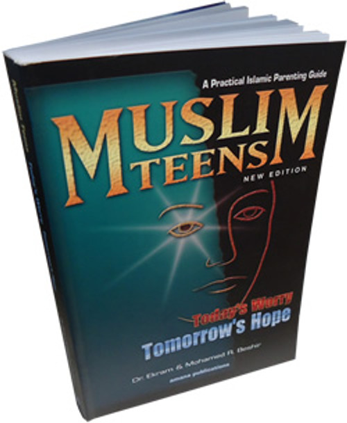 Muslim Teens - A Practical Parenting Guide Today's Worry, Tomorrow's Hope