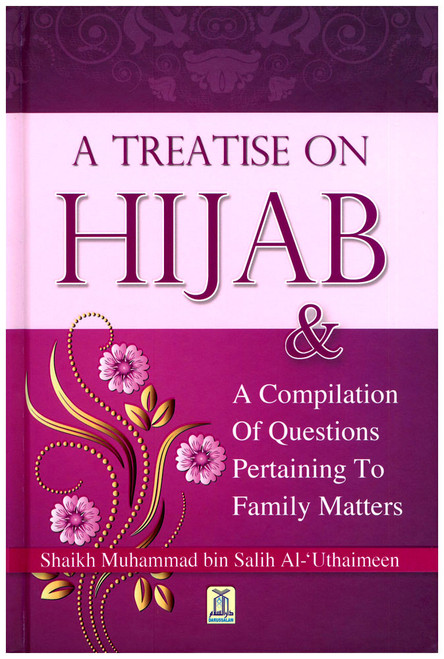 A Treatise on Hijab And Compilation of Questions Pertaining to Family Matters