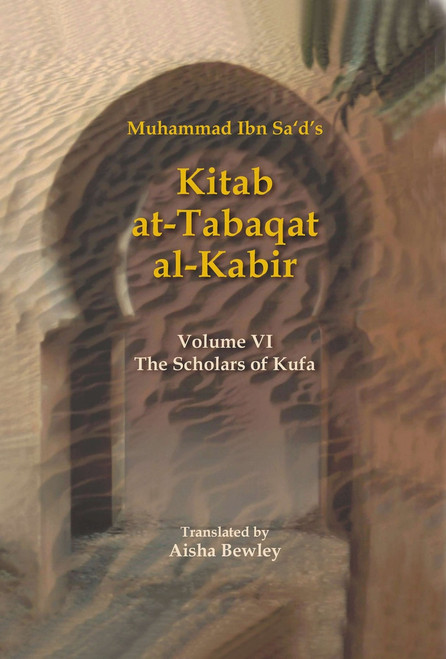 Kitab At-Tabaqat Al-Kabir Volume VI The Scholars of Kufa