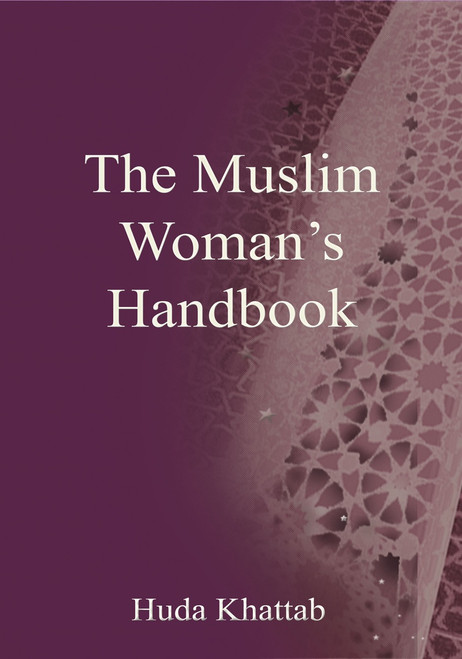 The Muslim Woman's Handbook By Huda Khattab