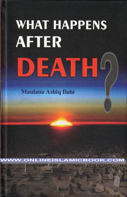 What Happens After Death by Maulana Muhammad Ashiq ilahi