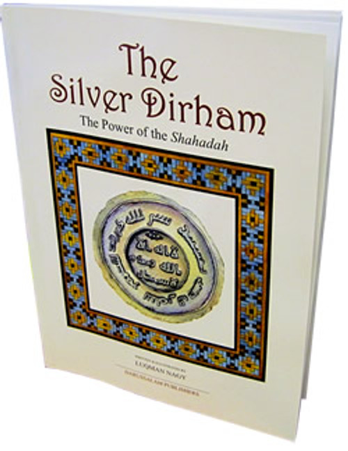 The Silver Dirham The Power of Shahadah