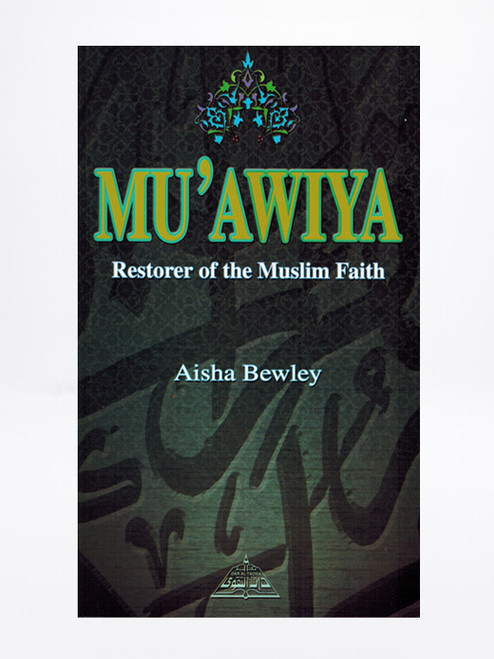 Muawiya Restorer of the Muslim Faith By Aisha Bewley