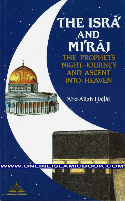 The Isra and Miraj , The Prophet's Night Journey and Ascent into Heaven