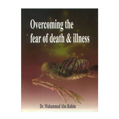 Overcoming The Fear Of Death & Illness