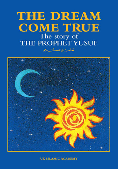 Dream Come True The Story of The Prophet Yusuf (A.S)