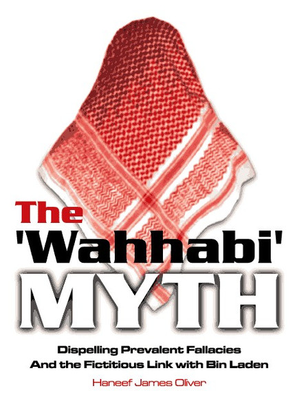 Wahhabi Myth Dispelling Prevalent Fallacies And the Fictitious Link with Bin Laden