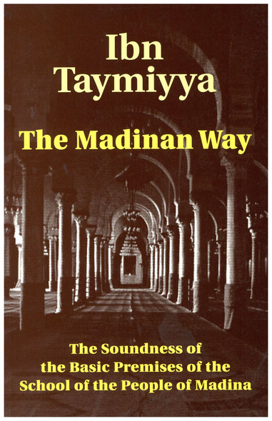 The Madinan Way : The Soundness of the Basic Premises of the School of the People of Madina