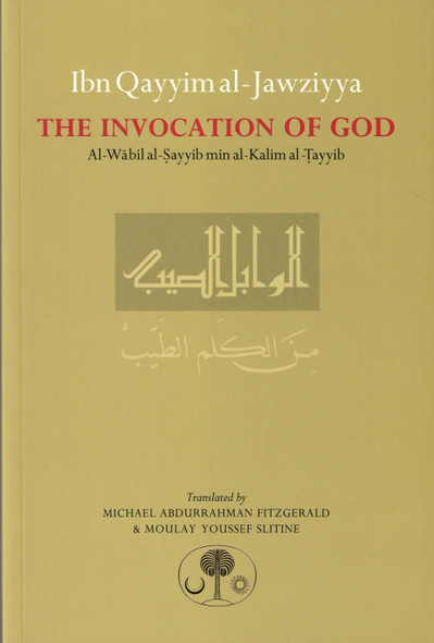 Ibn Qayyim al-Jawziyya on the Invocation of God Translated by M. Abdurrahman Fitzgerald and Youssef Slitine