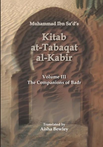 Kitab At Tabaqat Al Kabir (Volume III) The Companions of Badr