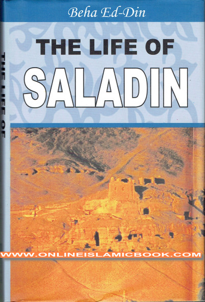 The Life of Saladin What befell Sultan Yusuf (Salah Ed-Din)(1137-1193A.D) by Beha Ed-Din Abu El-Mehasan Yusuf