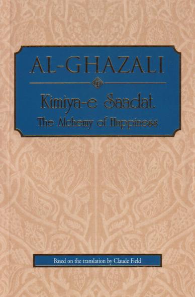 Al-Ghazali Kimiya-e Saadat: The Alchemy of Happiness