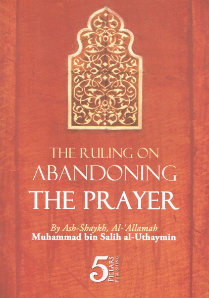 The Ruling on Abandoning the Prayer