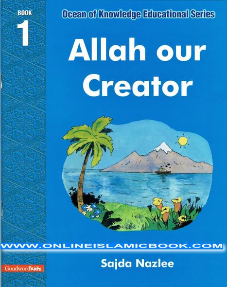 Allah Our Creator (Ocean Of Knowledge Educational Series)Book One By Sajda Nazlee