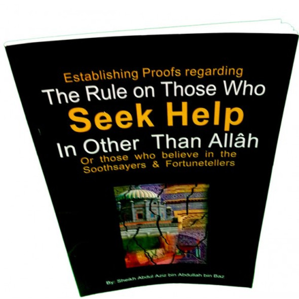 The Rule on Those Who Seek Help In Other Than Allah