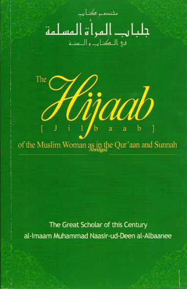 The Hijaab (Jilbaab) of the Muslim Woman in the Quran and Sunnah