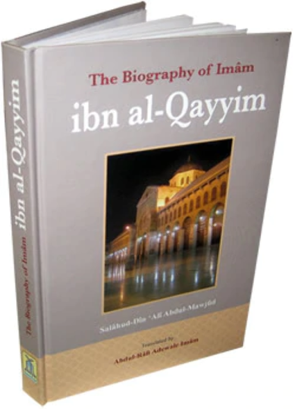 The Biography of Imam ibn al-Qayyim By Salahuddin Ali Abdul Mawjood