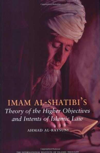 Imam Al Shatibi's Theory of the Higher Objectives and Intents of Islamic Law