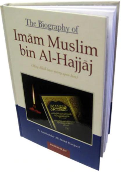 The Biography of Imam Muslim bin Al-Hajjaj By Salahuddin Ali Abdul Mawjood