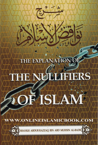 The Explanation of the Nullifiers of Islam by Shaykh Abdur Razzaq bin Abd Muhsin Al-Badr